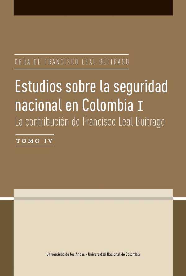Estudios sobre la seguridad nacional en Colombia I. Tomo IV. La contribución de Francisco Leal Buitrago