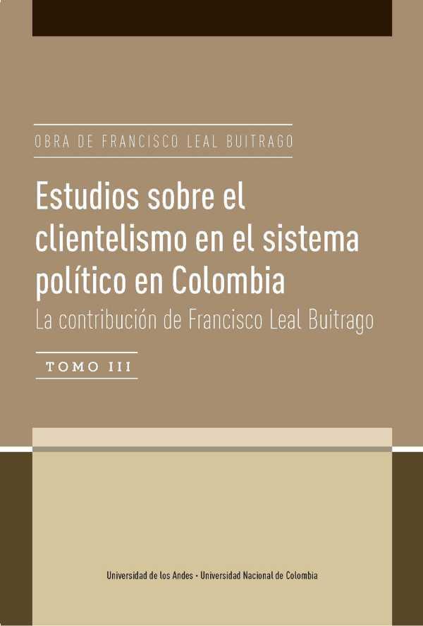 Estudios sobre el clientelismo en el sistema político en Colombia. La contribución de Francisco Leal Buitrago. Obra de Francisco Leal Buitrago Tomo III