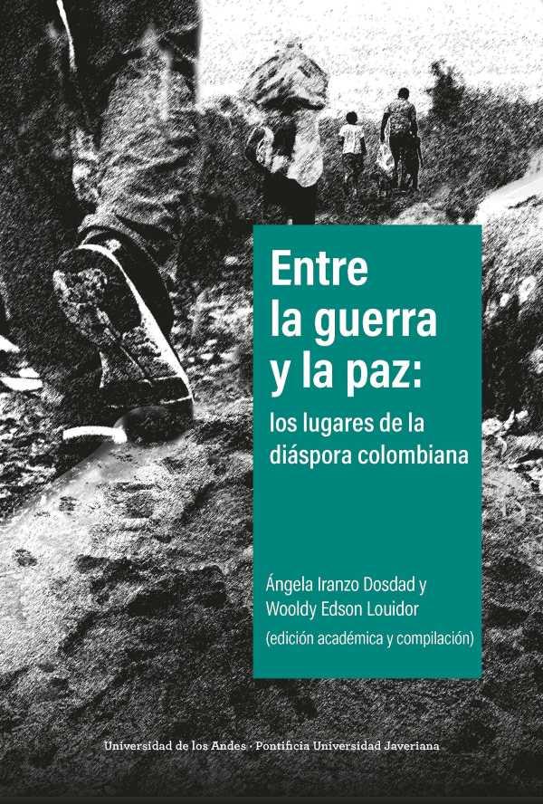 Entre la guerra y la paz. Los lugares de la diáspora colombiana