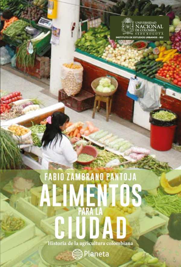 Alimentos para la ciudad. Historia de la agricultura Colombiana