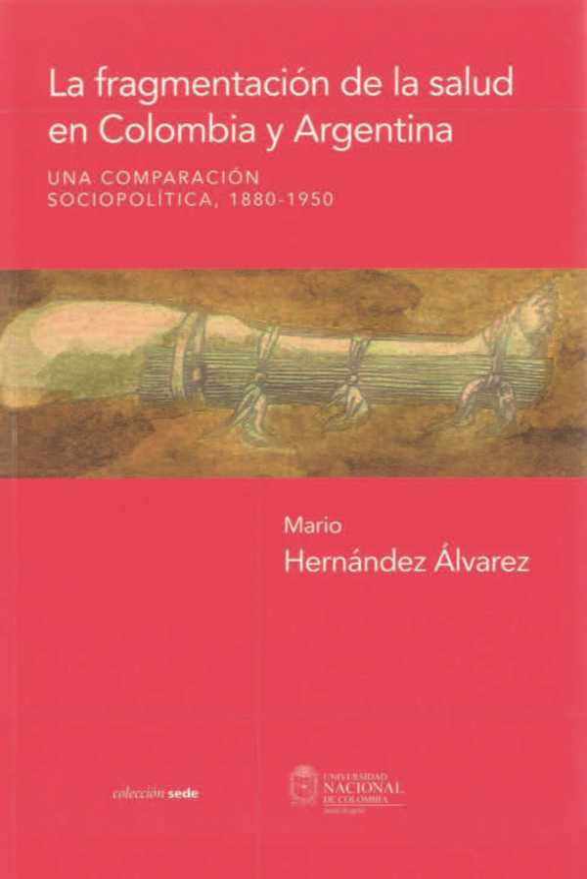 La fragmentación de la salud en Colombia y Argentina. Una comparación sociopolítica, 1880 - 1950
