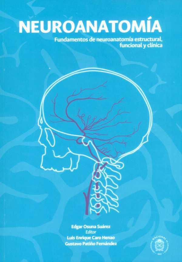 Neuroanatomía. Fundamentos de neuroanatomía estructural, funcional y clínica