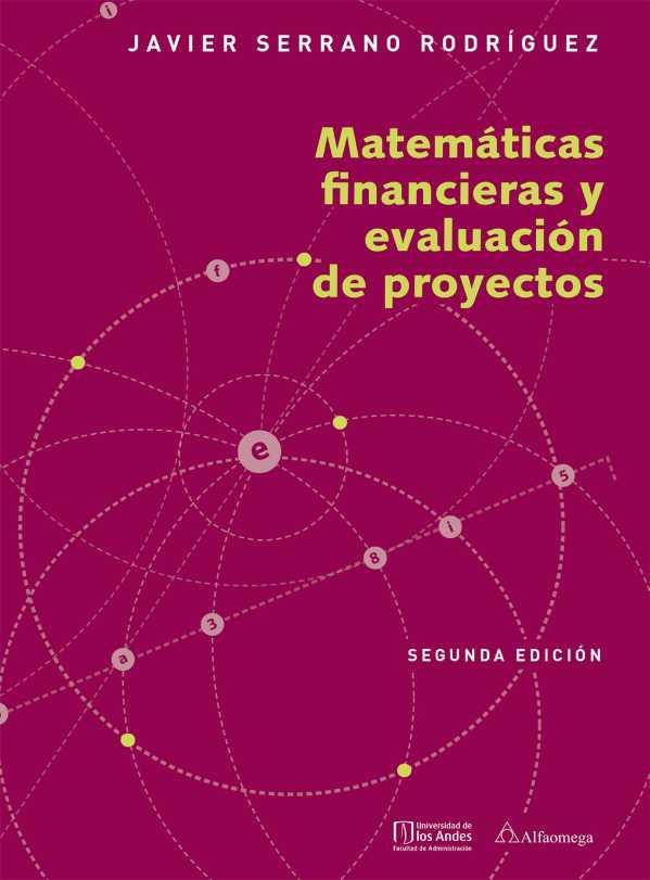 Matemáticas financieras y evaluación de proyectos. Segunda edición