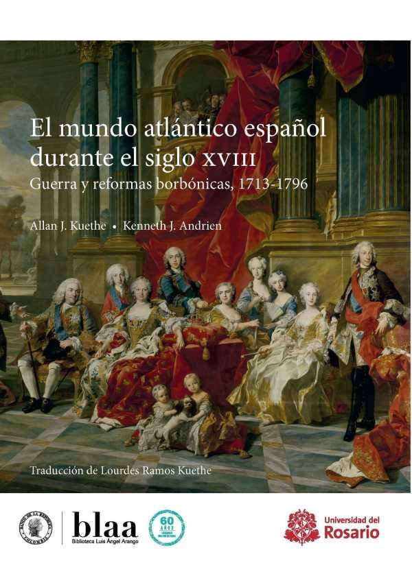 El mundo atlántico español durante el siglo XVIII. Guerra y reformas borbónicas, 1713-1796