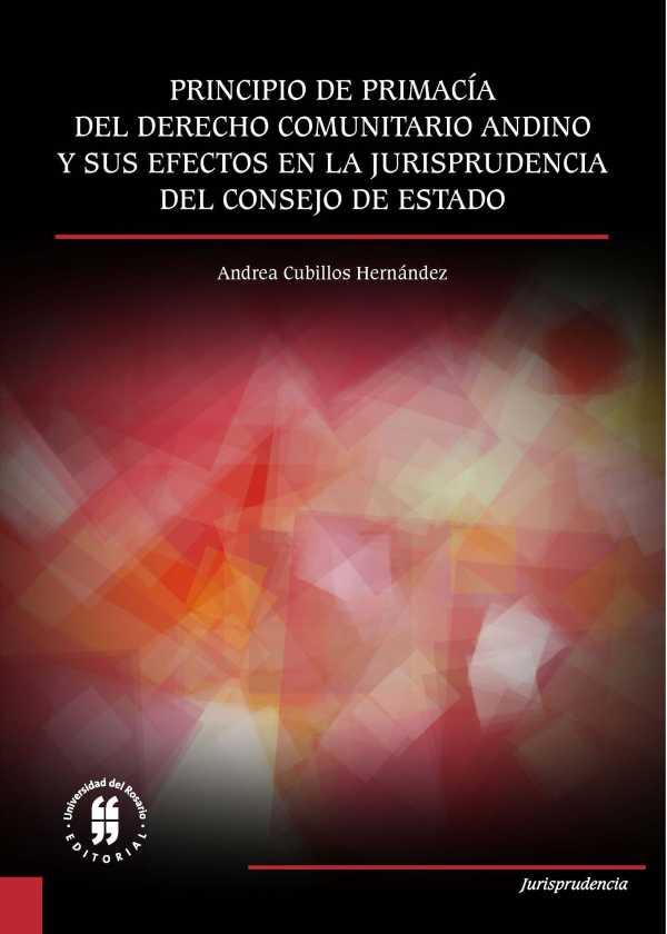 Principio de primacía del derecho comunitario andino . y sus efectos en la jurisprudencia del Consejo de Estado