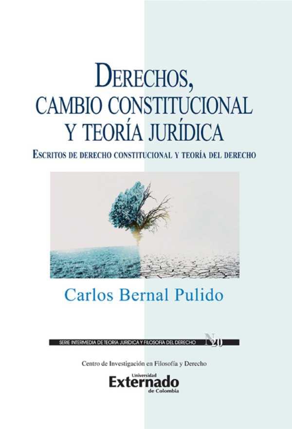 Derechos, cambio constitucional y teoría jurídica : escritos de derecho constitucional y teoría del derecho