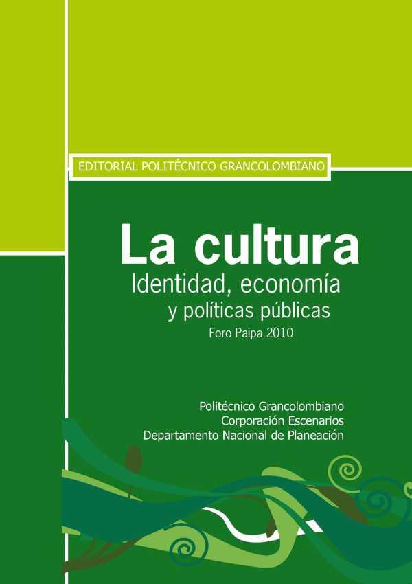 La cultura. Identidad, economía y políticas públicas. Foro Paipa 2010