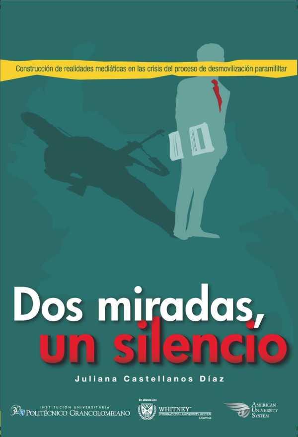 Dos miradas, un silencio: construcción de realidades mediáticas en la crisis del proceso de desmovilización paramilitar