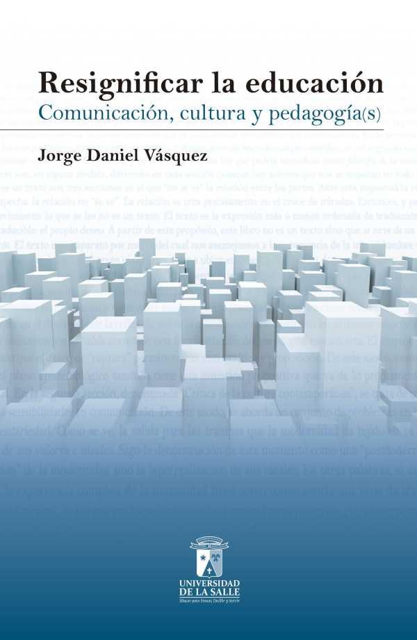 Resignificar la educación. Comunicación, cultura y pedagogía