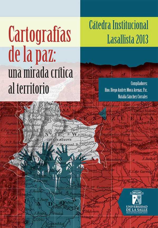 Cartografías de la paz. Una mirada crítica al territorio. Cátedra institucional lasallista 2013