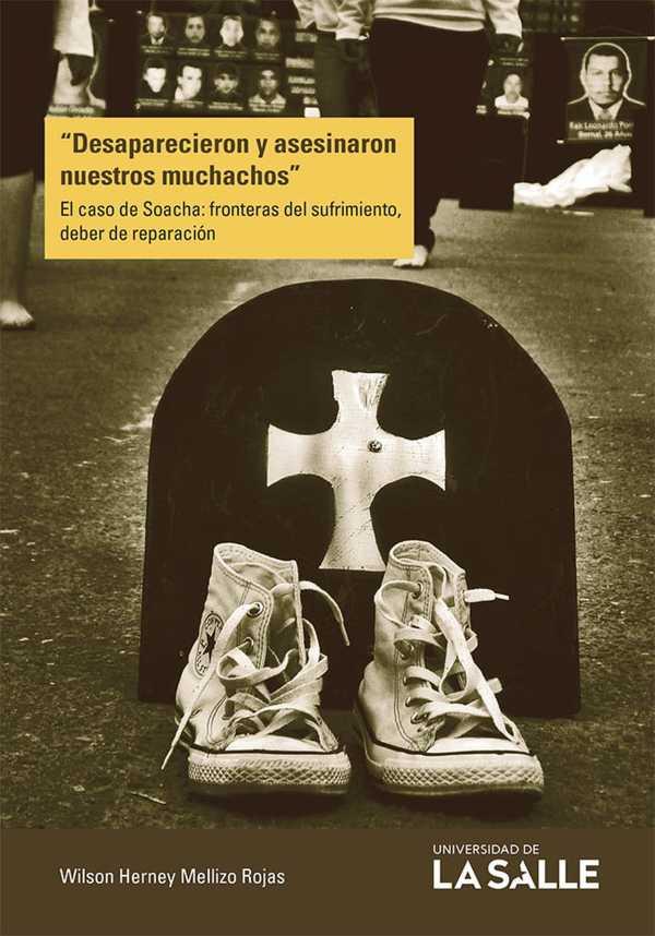 """""""Desaparecieron y asesinaron nuestros muchachos"""" . El caso de Soacha: fronteras del sufrimiento, deber de reparación"""