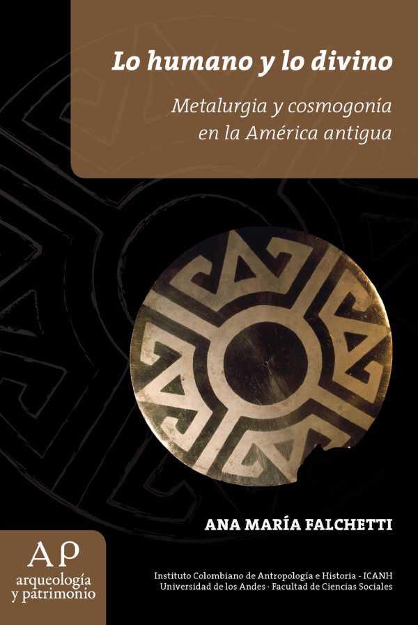 Lo humano y lo divino. Metalurgía y cosmogonía en la América antigua