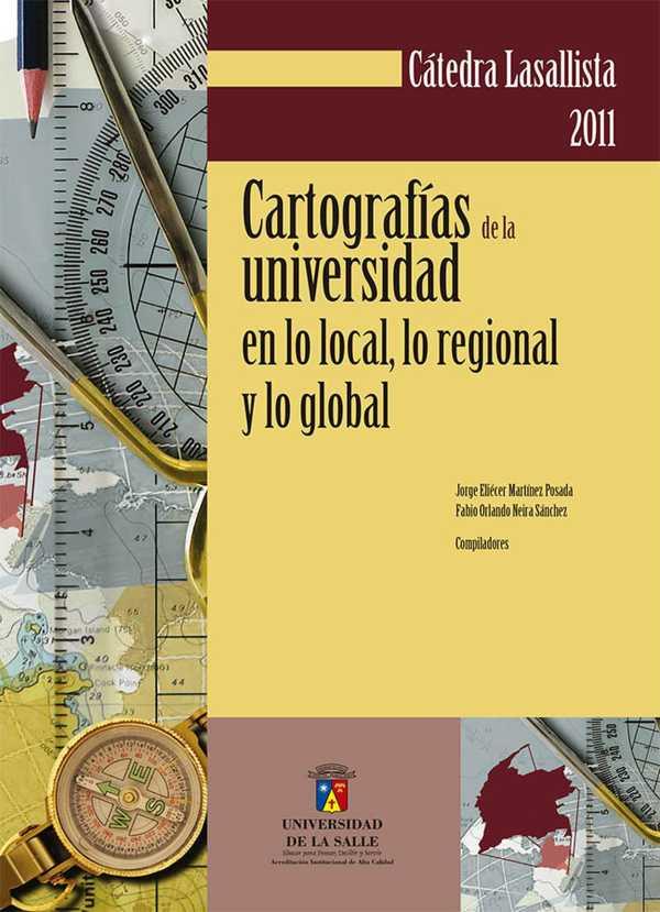 Cátedra Lasallista 2011. Cartografías de la universidad en lo local lo regional y lo global