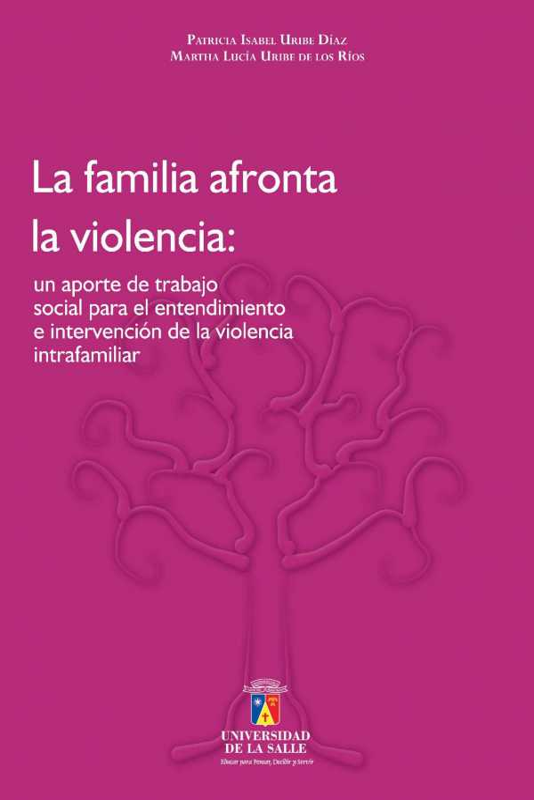 La familia afronta la violencia: . Un aporte de trabajo social para el entendimiento e intervención de la violencia intrafamiliar