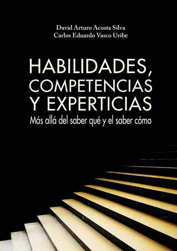 Habilidades, competencias y experticias. Más allá del saber qué y el saber cómo