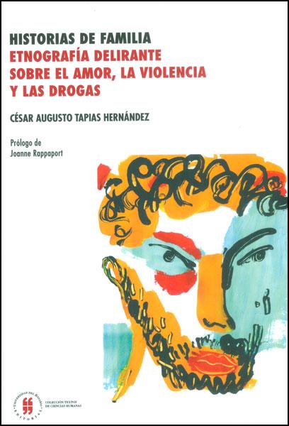 Historias de familia. Etnografía delirante sobre el amor, la violencia y las drogas