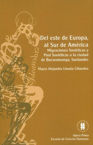 Del este de Europa. al Sur de América. Migraciones soviéticas y Post Soviéticas a la ciudad de Bucarmanga, Santander