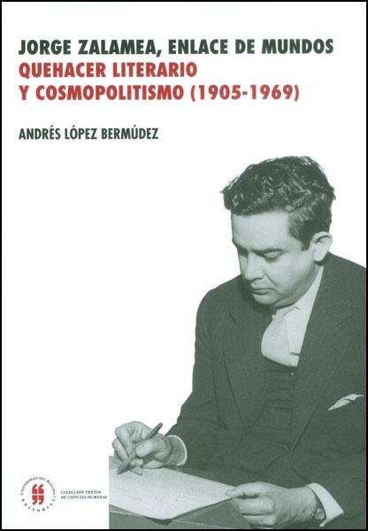 Jorge Zalamea, enlace de mundos: quehacer literario y cosmopolitismo (1905 - 1969)