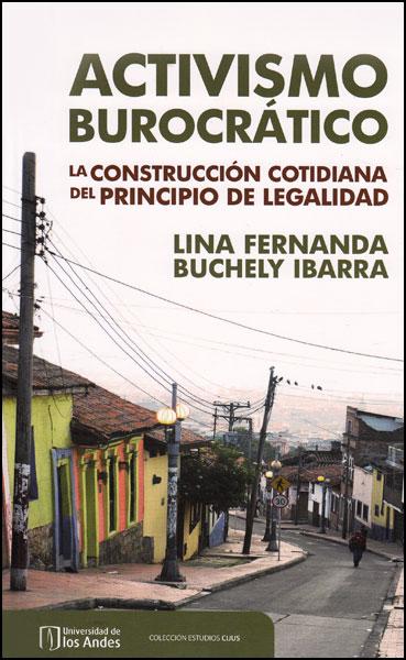 Activismo burocrático. La construcción cotidiana del principio de legalidad