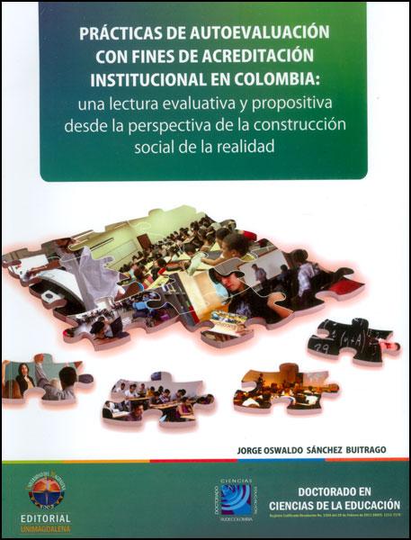 Prácticas de autoevaluación con fines de acreditación institucional en Colombia: una lectura evaluativa y propositiva desde la perspectiva de la construcción social de la realidad