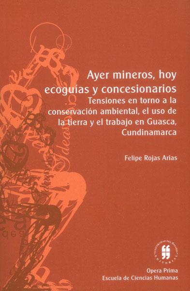 Ayer mineros, hoy ecoguías y concesionarios. Tensiones en torno a la conservación ambiental, el uso de la tierra y el trabajo en Guasca, Cundinamarca