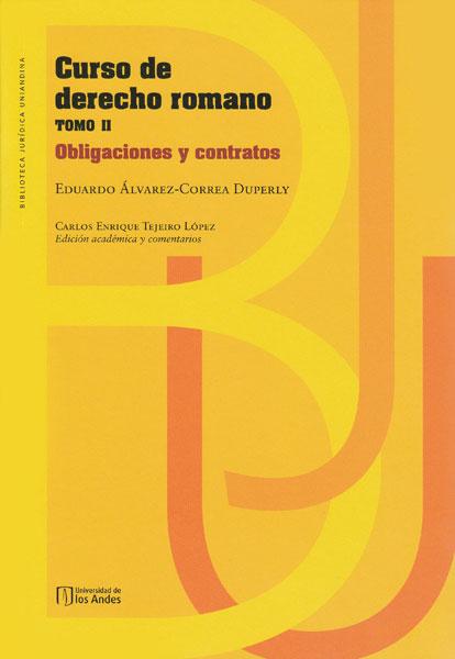 Curso de derecho romano tomo II. Obligaciones y contratos