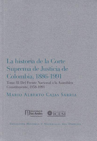 La historia de la Corte Suprema de Justicia de Colombia, 1886-1991. Tomo II: Del Frente Nacional a la Asamblea Constituyente, 1958-1991