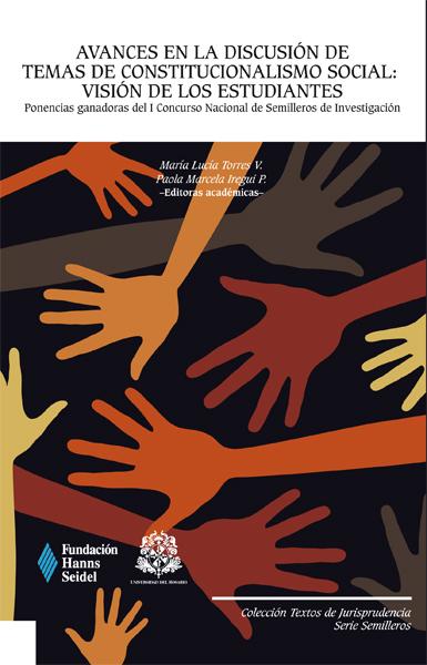Avances en la discusión de temas de constitucionalismo social:Visión de los estudiantes.Ponencias ganadoras del I Concurso Nacional de Semilleros de Investigación