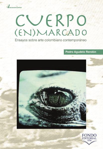 Cuerpo (en) marcado. Ensayos sobre arte colombiano contemporáneo