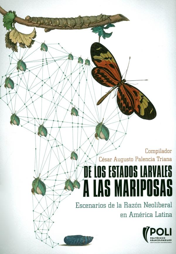 De los estados larvales a las mariposas. Escenarios de la Razón Neoliberal en América Latina