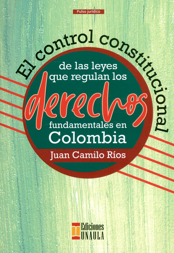 El control constitucional de las leyes que regulan los derechos fundamentales en Colombia
