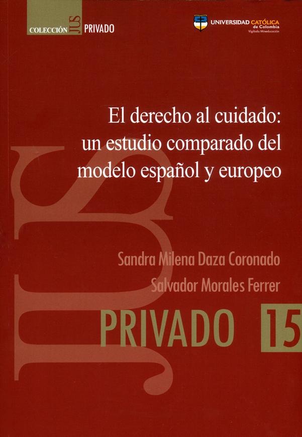 El derecho al cuidado: un estudio comparado del modelo español  y europeo. Colección JUS privado N°.15