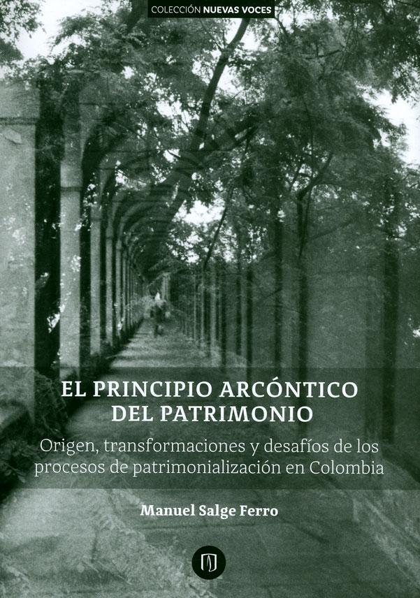 El principio arcóntico del patrimonio. Origen, transformaciones y desafíos de los procesos de patrimonialización en Colombia