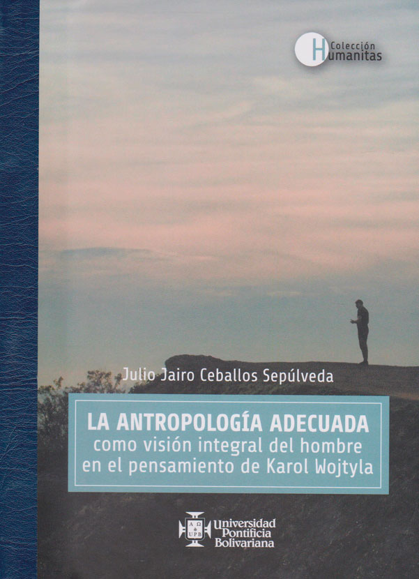 La antropología adecuada como visión integral del hombre en el pensamiento de Karol Wojtyla