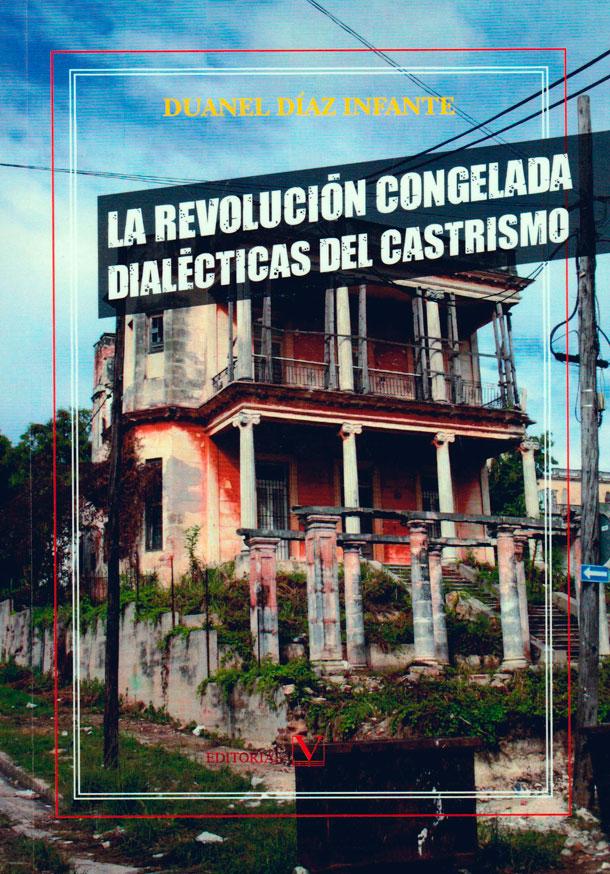 Revolución congelada dialécticas del castrismo