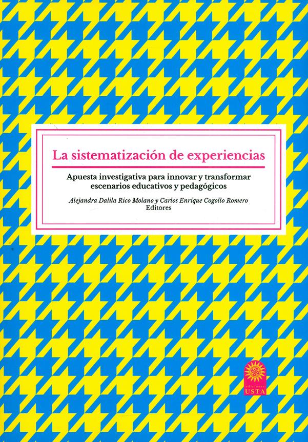 La sistematización de experiencias. Apuesta investigativa para innovar y transformar escenarios educativos y pedagógicos
