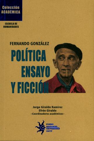 Fernando González.Política ensayo y ficción