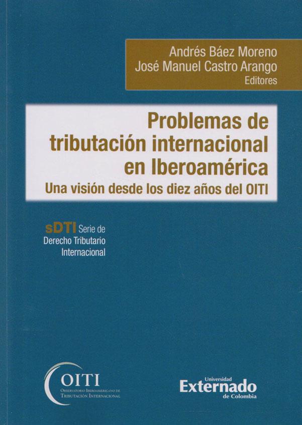 Problemas de Tributación Internacional en Iberoamérica.  Una Visión desde los diez años del OITI. (SDTI Serie de Derecho Tributario Internacional)