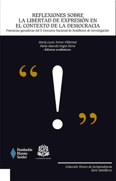 Reflexiones sobre la libertad de expresiòn en el contexto de la democracia:Ponencias ganadoras del II Concurso Nacional de Semilleros de Investigación