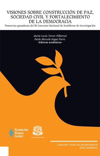 Visiones sobre construcción de paz, sociedad civil y fortalecimiento de la democracia:Ponencias ganadoras del III Concurso Nacional de Semilleros de Investigación