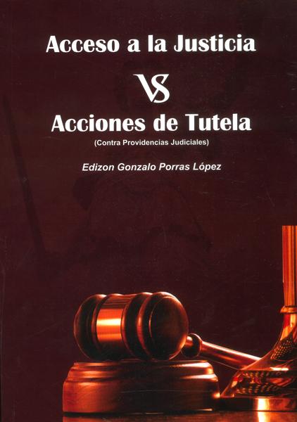 Acceso a la justicia vs. acciones de tutela (contra providencias judiciales)
