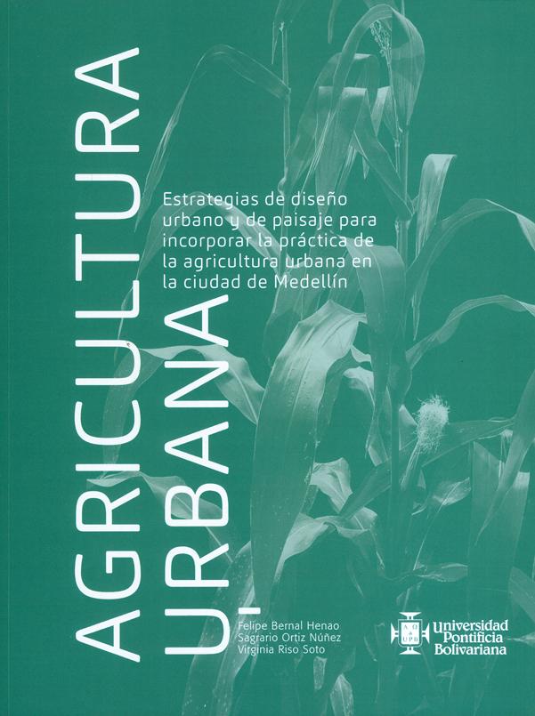 Agricultura urbana. Estrategias de diseño urbano y de paisaje para incorporar la práctica de la agricultura urbana en la ciudad de Medellín.