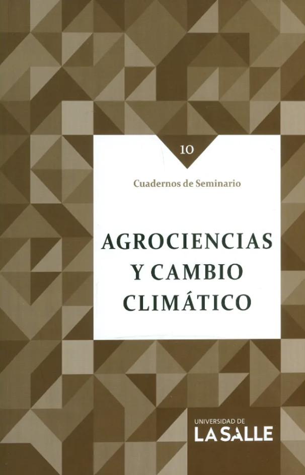 Agrociencias y cambio climático. Cuaderno de Seminario 10