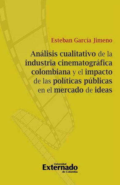Análisis cualitativo de la industria cinematográfica colombiana y el impacto de las políticas públicas en el mercado de ideas