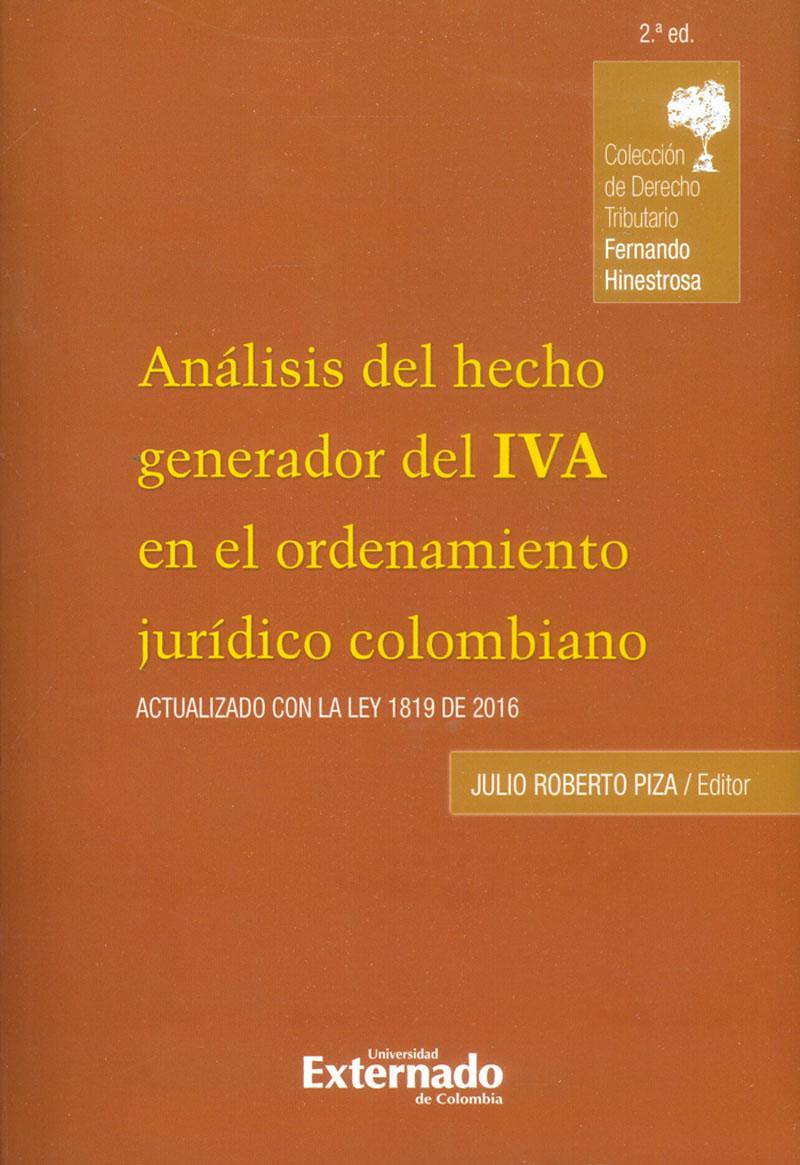 Análisis del hecho generador del IVA en el ordenamiento jurídico colombiano. Actualizado con la Ley 1819 de 2016 (2da Edición)