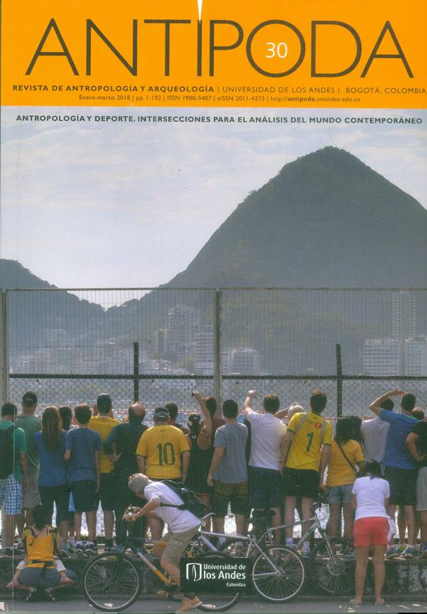 Antípoda No. 30. Antropología y deporte. Intersecciones para el análisis del mundo contemporáneo Enero-Marzo 2018