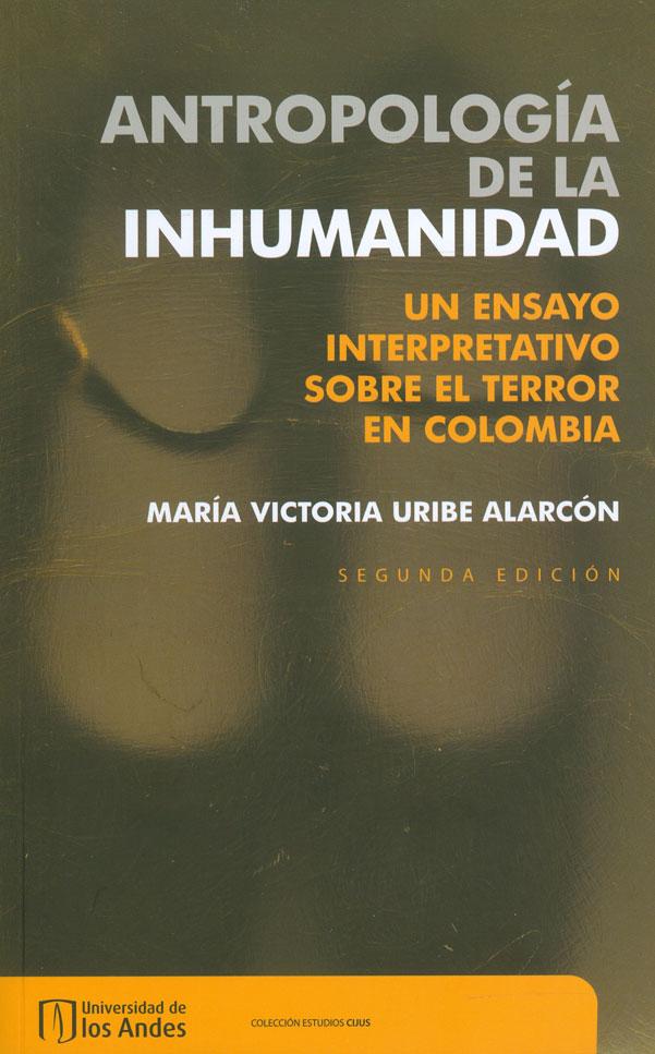 Antropología de la inhumanidad: un ensayo interpretativo sobre el terror en Colombia. Segunda Edición
