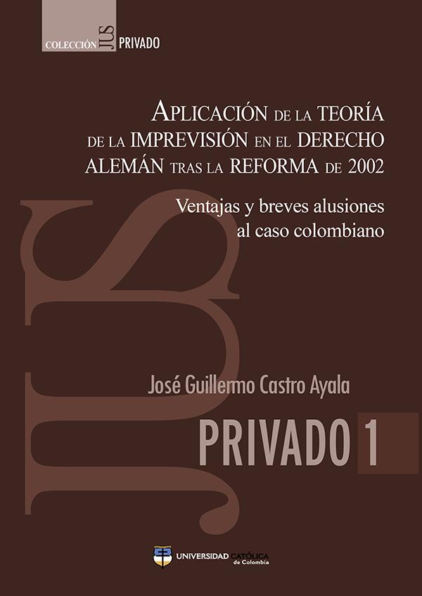 Aplicación de la teoría de la Imprevisión en el derecho alemán tras la reforma de 2002: Ventajas y breves alusiones al caso colombiano