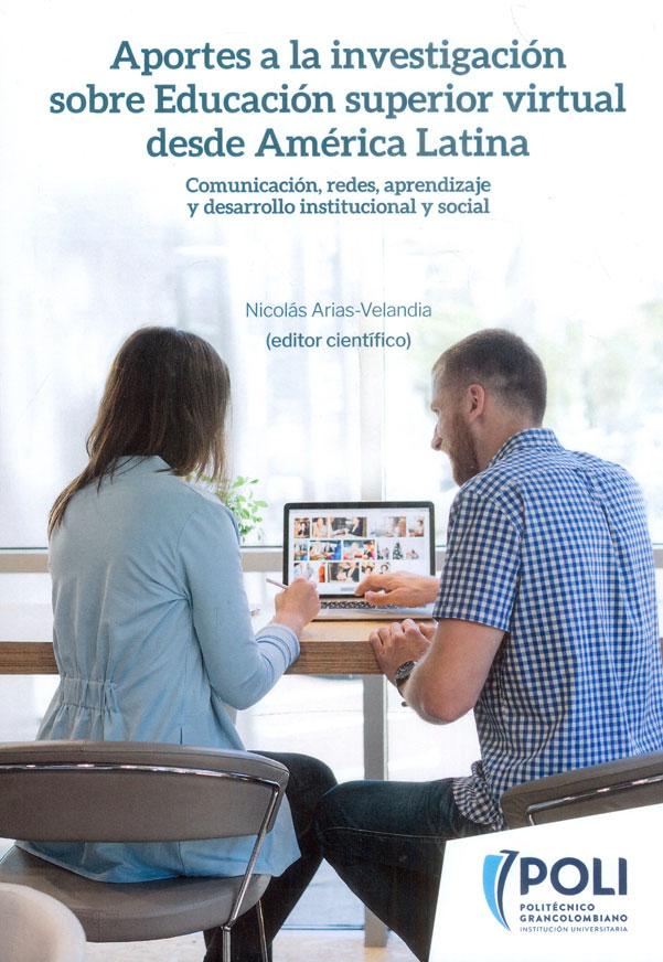 Aportes a la investigación sobre educación superior virtual desde América Latina. Comunicación, redes, aprendizaje y desarrollo institucional y social