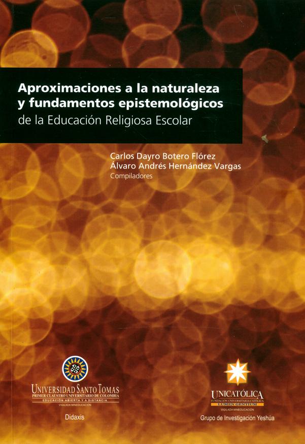 Aproximaciones a la naturaleza y fundamentos epistemológicos de la educación religiosa escolar